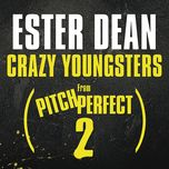 crazy youngsters (from pitch perfect 2 soundtrack) (single) - ester dean