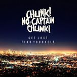 get lost, find yourself - chunk! no captain chunk!