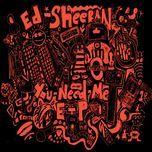 you need me (ep) - ed sheeran