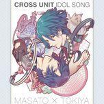 uta no prince-sama maji love revolutions cross unit idol song: masato hijirikawa, tokiya ichinose - kenichi suzumura, miyano mamoru