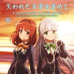 ushinawareta mirai wo motomete character song album (vol. 6) - v.a
