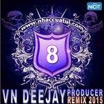 vn deejay producer 2015 (vol. 8) - dj