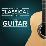 a guide to classical music: the guitar - v.a