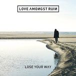 lose your way love - love amongst ruin