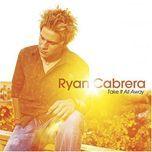 take it all away - ryan cabrera