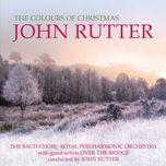 the colours of christmas - john rutter, over the bridge, royal philharmonic orchestra, the bach choir