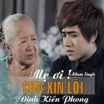 me oi con xin loi (single) - dinh kien phong