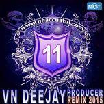 vn deejay producer 2015 (vol. 11) - dj