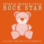 lullaby versions of ed sheeran (ep) - twinkle twinkle little rock star