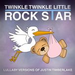 lullaby versions of justin timberlake - twinkle twinkle little rock star