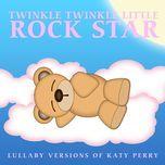 lullaby versions of katy perry - twinkle twinkle little rock star