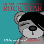 lullaby versions of rihanna - twinkle twinkle little rock star