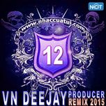 vn deejay producer 2015 (vol. 12) - dj