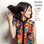 chay (on my way) - phung khanh linh