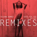 good for you (remixes single) - selena gomez, a$ap rocky
