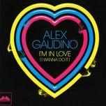 i'm in love (i wanna do it) (remixes) - alex gaudino