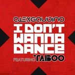 i don't wanna dance - alex gaudino, taboo