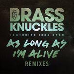 as long as i'm alive (remixes) - brass knuckles, john ryan