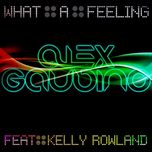 what a feeling (part 1) (ep) - alex gaudino, kelly rowland
