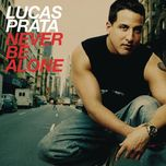 never be alone - lucas prata