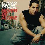 never be alone - lucas prata