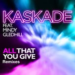 all that you give (remixes - ep) - kaskade, mindy gledhill