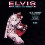 raised on rock/for ol' times sake - elvis presley