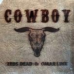 cowboy (remixes ep) - zeds dead, omar linx