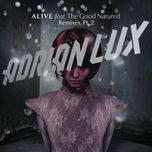alive (remixes part 2) - adrian lux, the good natured
