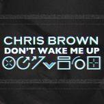 don't wake me up - chris brown