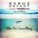 when you came along (remixes ep) - serge devant, danny inzerillo, polina