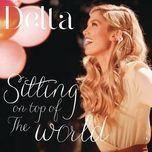 sitting on top of the world (single) - delta goodrem