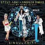 singularity (single) - steve aoki, angger dimas, my name is kay