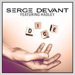 dice - serge devant, hadley