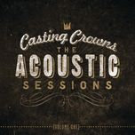 the acoustic sessions:  volume one - casting crowns