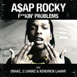 f**kin' problems (single) - a$ap rocky, drake, 2 chainz, kendrick lamar