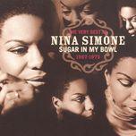 the very best of nina simone 1967-1972 - sugar in my bowl - nina simone