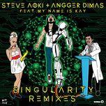 singularity (remixes) - steve aoki, angger dimas, my name is kay