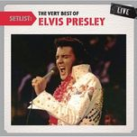 setlist: the very best of elvis presley live - elvis presley