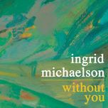 without you (single) - ingrid michaelson
