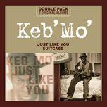 just like you/suitcase - keb' mo'