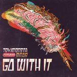 go with it (remixes) - tokimonsta, mndr