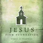 jesus, firm foundation: hymns of worship - v.a