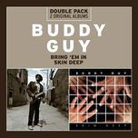 bring 'em in/skin deep - buddy guy