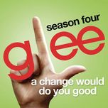 a change would do you good (glee cast version) (single) - glee cast