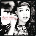 nothing's real but love - rebecca ferguson