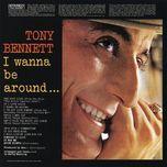 i wanna be around - tony bennett