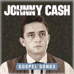 the greatest: gospel songs - johnny cash