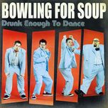 drunk enough to dance - bowling for soup
