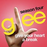 give your heart a break (glee cast version) (single) - glee cast